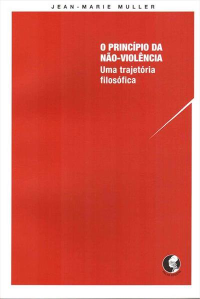 LIVRO O PRINCIPIO DA NAO VIOLENCIA: UMA TRAJETORIA FILOSOFICA