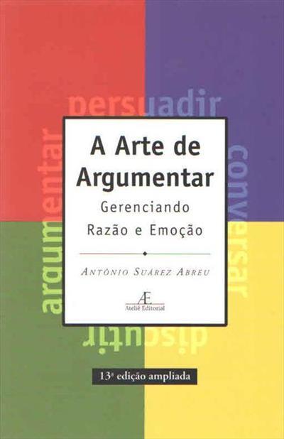 LIVRO A ARTE DE ARGUMENTAR: GERENCIANDO RAZAO E EMOÇAO