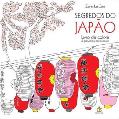 LIVRO SEGREDOS DO JAPAO: LIVRO DE COLORIR & PASSEIOS ANTIESTRESSE