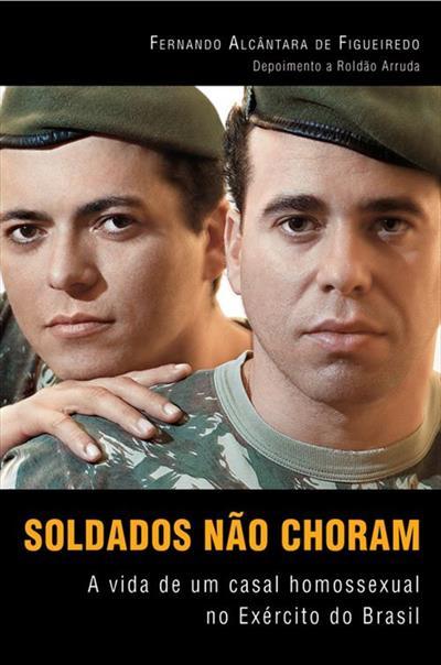 LIVRO SOLDADOS NAO CHORAM: A VIDA DE UM CASAL HOMOSSEXUAL NO EXERCITO DO BRASIL