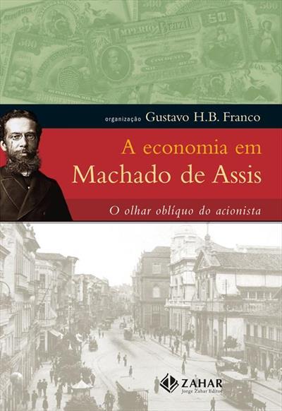 LIVRO A ECONOMIA EM MACHADO DE ASSIS: O OLHAR OBLIQUO DO ACIONISTA