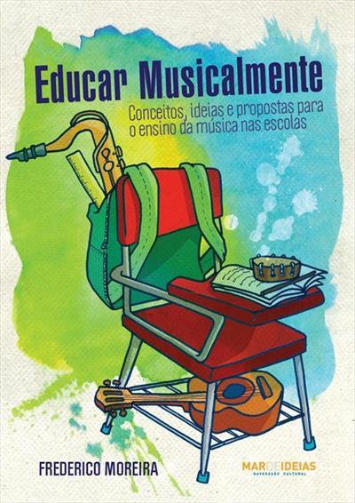 LIVRO EDUCAR MUSICALMENTE: CONCEITOS, IDEIAS E PROPOSTAS PARA O ENSINO DA MUSICA NAS ESCOLAS