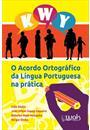 O ACORDO ORTOGRAFICO DA LINGUA PORTUGUESA NA PRATICA