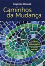 CAMINHOS DA MUDANÇA: REFLEXOES SOBRE UM MUNDO IMPERMANENTE E SOBRE AS MUDANÇAS DE DENTRO PARA FORA
