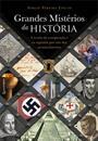 GRANDES MISTERIOS DA HISTORIA: A TEORIA DA CONSPIRAÇAO E OS SEGREDOS POR TRAS DOS ACONTECIMENTOS