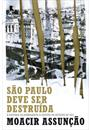 SAO PAULO DEVE SER DESTRUIDA: A HISTORIA DO BOMBARDEIO A CAPITAL NA REVOLTA DE 1924