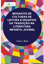 MOSAICOS DE CULTURAS DE LEITURA E DESAFIOS DA TRADUÇAO NA LITERATURA INFANTO-JUVENIL