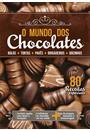 O MUNDO DOS CHOCOLATES: 80 RECEITAS ESPECIAIS