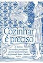 COZINHAR E PRECISO: A HISTORIA E AS RECEITAS PORTUGUESAS DE HENRIQUETA HENRIQUES E DA GRUTA DE SANTO ANTONIO