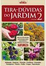 TIRA-DUVIDAS DO JARDIM – VOLUME 2: MAIS DE 220 DUVIDAS SOLUCIONADAS PELOS ESPECIALISTAS E BOTANICOS DA REVISTA NATUREZA