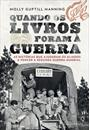QUANDO OS LIVROS FORAM A GUERRA: AS HISTORIAS QUE AJUDARAM OS ALIADOS A VENCER A SEGUNDA GUERRA MUNDIAL
