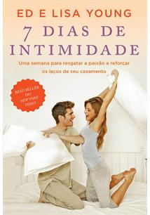 (eBook) 7 DIAS DE INTIMIDADE: UMA SEMANA PARA RESGATAR A PAIXAO E REFORÇAR OS L...