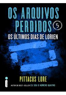 EBOOK (eBook) OS ARQUIVOS PERDIDOS 5: OS ULTIMOS DIAS DE LORIEN (OS LEGADOS DE LORIEN)