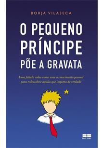 (eBook) O PEQUENO PRINCIPE POE A GRAVATA: UMA FABULA SOBRE COMO USAR O CRESCIME...