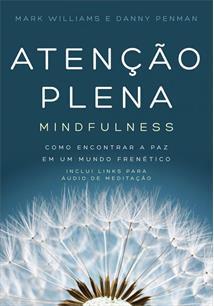 (eBook) ATENÇAO PLENA – MINDFULNESS: COMO ENCONTRAR A PAZ EM UM MUNDO FRENETICO