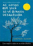 (eBook) AS COISAS QUE VOCE SO VE QUANDO DESACELERA: COMO MANTER A CALMA EM UM M...