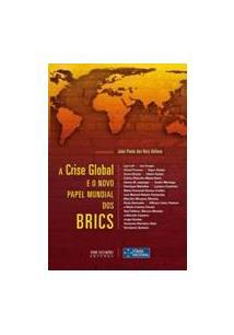 A CRISE GLOBAL E O NOVO PAPEL MUNDIAL DOS BRICS