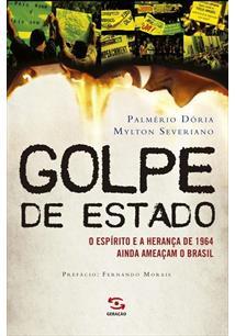 GOLPE DE ESTADO: O ESPIRITO E A HERANÇA DE 1964 AINDA AMEAÇAM O BRASIL