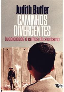 CAMINHOS DIVERGENTES: JUDAICIDADE E CRITICA DO SIONISMO - 1ªED.(2017)