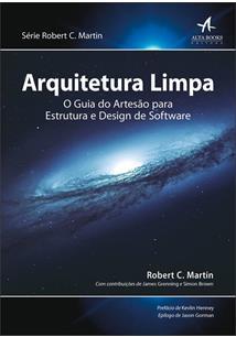 ARQUITETURA LIMPA: O GUIA DO ARTESAO PARA ESTRUTURA E DESIGN DE SOFTWARE