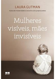 MULHERES VISIVEIS, MAES INVISIVEIS - 3ªED.(2016)