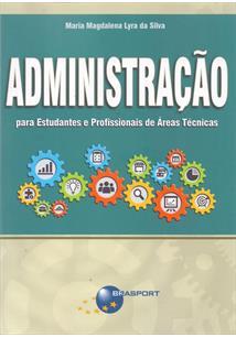 ADMINISTRAÇAO: PARA ESTUDANTES E PROFISSIONAIS DE AREAS TECNICAS