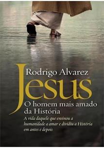 JESUS: O HOMEM MAIS AMADO DA HISTORIA