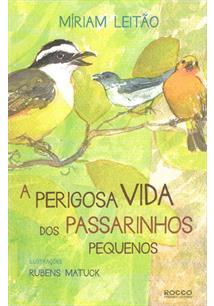 A PERIGOSA VIDA DOS PASSARINHOS PEQUENOS