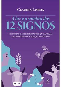A LUZ E A SOMBRA DOS 12 SIGNOS: HISTORIAS E INTERPRETAÇOES QUE AJUDAM A COMPREE...