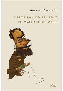 O PROBLEMA DO REALISMO DE MACHADO DE ASSIS - 1ªED.(2011)