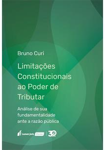 LIVRO LIMITAÇOES CONSTITUCIONAIS AO PODER DE TRIBUTAR: ANALISE DE SUA FUNDAMENTALIDADE ANTE A RAZAO PUBLICA