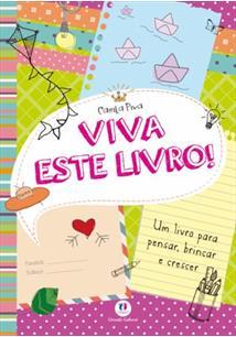 LIVRO VIVA ESTE LIVRO! - VOLUME 1 : UM LIVRO PARA PENSAR, BRINCAR E CRESCER