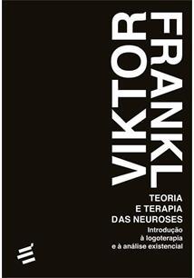 TEORIA E TERAPIA DAS NEUROSES: INTRODUÇAO A LOGOTERAPIA E A ANALISE EXISTENCIAL
