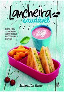 LANCHEIRA SAUDAVEL: RECEITAS E DICAS DE COMO PREPARAR LANCHES SABOROSOS E NUTRI...