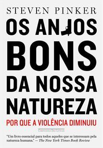 OS ANJOS BONS DA NOSSA NATUREZA: POR QUE A VIOLENCIA DIMINUIU - 1ªED.(2013)