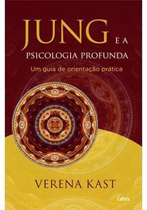 Jung E A Psicologia Profunda Um Guia De Orientaçao Pratica