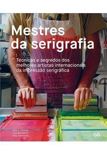 MESTRES DA SERIGRAFIA: TECNICAS E SEGREDOS DOS MELHORES ARTISTAS INTERNACIONAIS DA IMPRESSAO SERIGRAFICA - 1 ED.(2018)