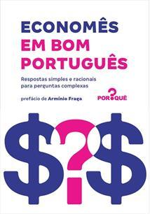 ECONOMES EM BOM PORTUGUES: RESPOSTAS SIMPLES E RACIONAIS PARA PERGUNTAS COMPLEX...