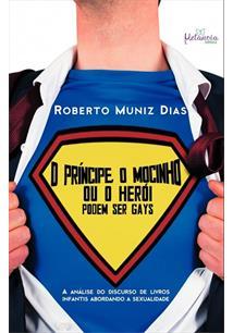 O PRINCIPE, O MOCINHO OU O HEROI PODEM SER GAYS: A ANALISE DO DISCURSO DE LIVRO...