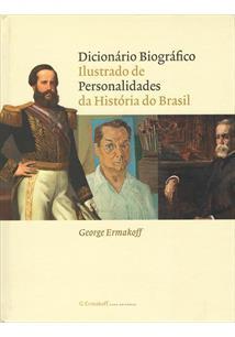 DICIONARIO BIOGRAFICO ILUSTRADO DE PERSONALIDADES DA HISTORIA DO BRASIL - 1ªED....