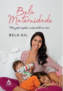 BELA MATERNIDADE: MEU JEITO SIMPLES E NATURAL DE SER MAE