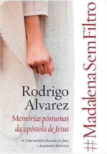 LIVRO #MADALENASEMFILTRO: MEMORIAS POSTUMAS DA APOSTOLA DE JESUS