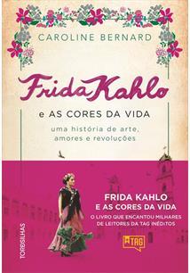FRIDA KAHLO E AS CORES DA VIDA: UMA HISTORIA DE ARTE, AMORES E REVOLUÇOES - 1ªED.(2021)