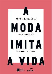 LIVRO A MODA IMITA A VIDA: COMO CONSTRUIR UMA MARCA DE MODA