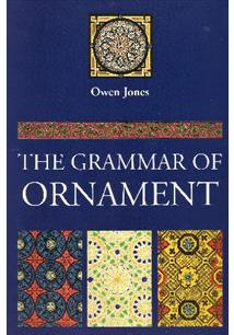 THE GRAMMAR OF ORNAMENT: ILLUSTRATED BY EXAMPLES FROM VARIOUS STYLES OF ORNAMEN...