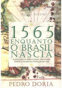 1565 - ENQUANTO O BRASIL NASCIA: A AVENTURA DE PORTUGUESES, FRANCESES, INDIOS E...