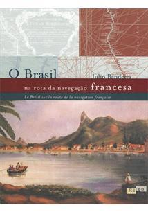 O BRASIL NA ROTA DA NAVEGAÇAO FRANCESA / LE BRESIL SUR LA ROUTE DE LA NAVIGATIO...