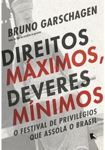 DIREITOS MAXIMOS, DEVERES MINIMOS: O FESTIVAL DE PRIVILEGIOS - 2ªED.(2018)