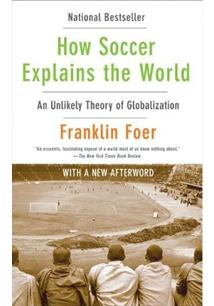 HOW SOCCER EXPLAIN THE WORLD: AN UNLIKELY THEORY OF GLOBALIZATION