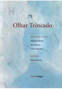 LIVRO OLHAR TRINCADO: FOTOGRAFIAS DE ADRIANA MACIEL, BEL PEDROSA E CELSO BRANDAO